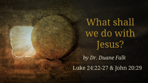 What shall we do with Jesus?
