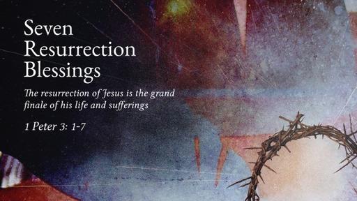 Seven resurrection blessings (Easter Sunday 2020)