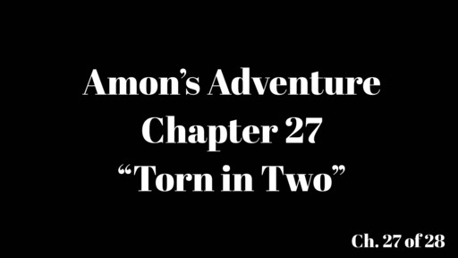 """Amon's Adventure Ch. 27 """"Torn in Two"""""""