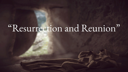 """Resurrection and Reunion"""