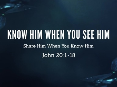 Know Him when you See Him, Share Him when you Know Him