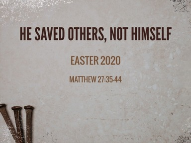 He saved others, not Himself