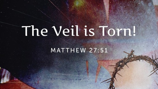 The Veil is Torn Easter Sunday