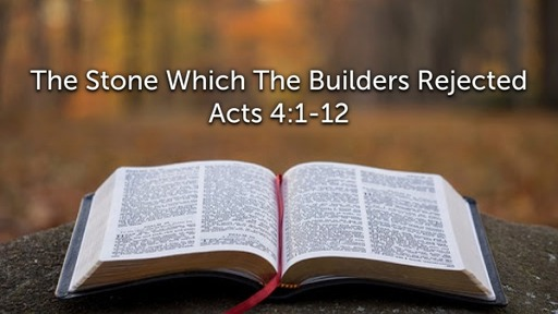 Sunday, April 12 - AM - The Stone Which the Builders Rejected