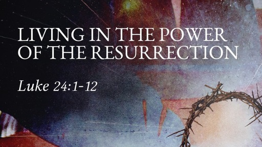Living In the Power of the Resurrection