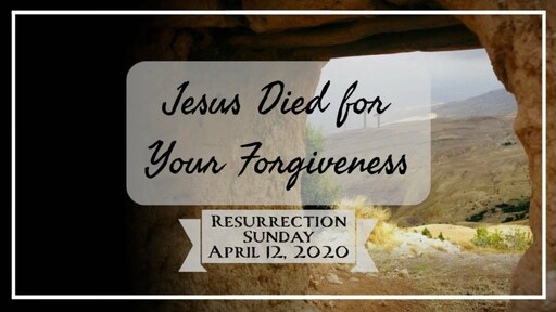 Jesus Died for Your Forgiveness - Resurrection Sunday