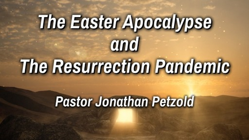 Sermon: The Easter Apocalypse and the Resurrection Pandemic