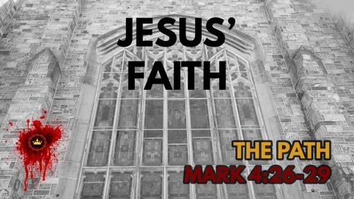 Jesus' Faith: Mark 4:26-29