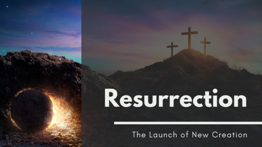 Resurrection Sunday - The Launch of New Creation