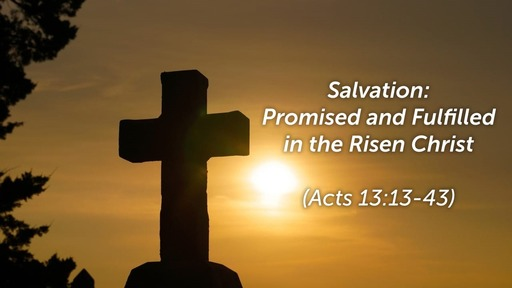 April 12, 2020 - Salvation:  Promised and Fulfilled in the Risen Christ