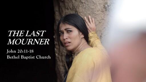 John 20:11-18 - The Last Mourner