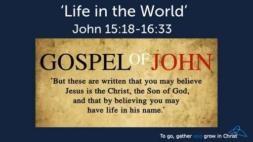 HTD - 2020-03-22 - John 15:18-16:33 - Life in the World
