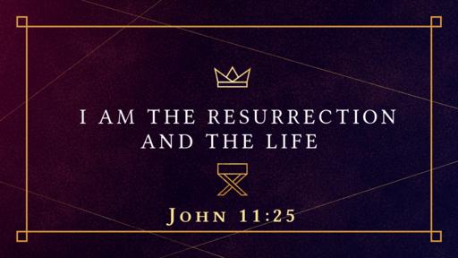 I AM the Resurrection & the Life