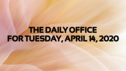 Daily Office - Tesueday, April 14, 2020