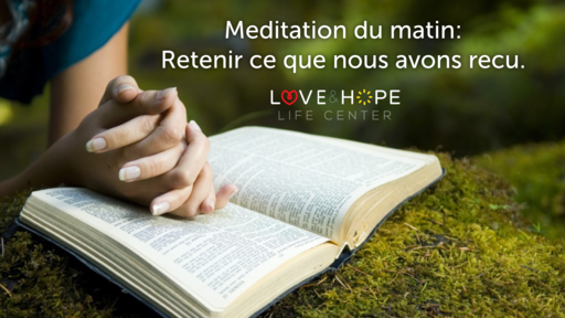 Meditation: Retenir ce que nous avons recu.
