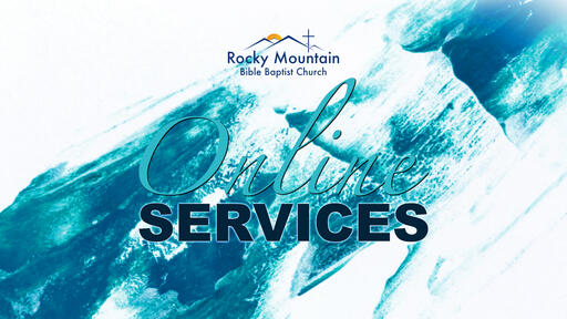 Rocky Mountain Bible Baptist Church | Services Times:           Sunday 10:30 am & 6:00 pm | Wednesday 7:00 pm