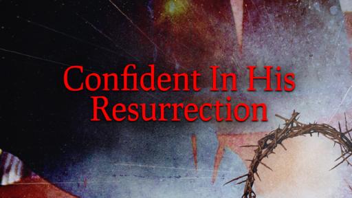 Confident In His Resurrection
