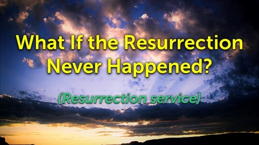 What If the Resurrection Never Happened?