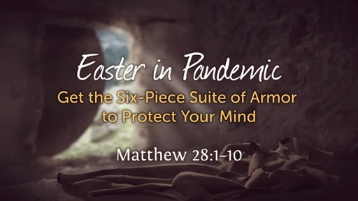 EASTER in Pandemic: The Six-Piece Suite of Armor to Protect Your Mind
