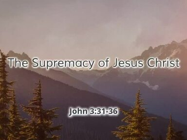The Supremacy of Jesus Christ