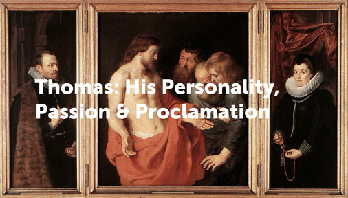 Thomas: His Personality, Passion & Proclamation.