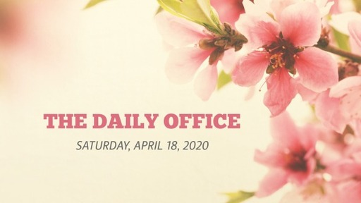 Daily Office - April 18, 2020