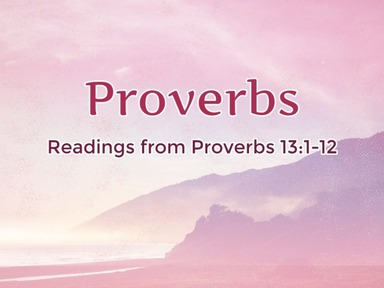 Readings from Proverbs 13:1-12