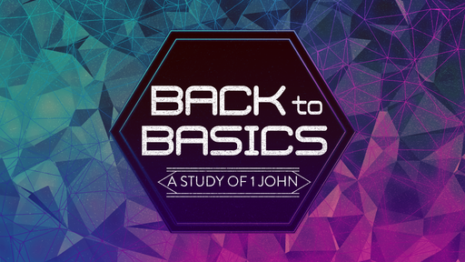 Back to Basics - Watch Where You're Going   1 John 3:4-10