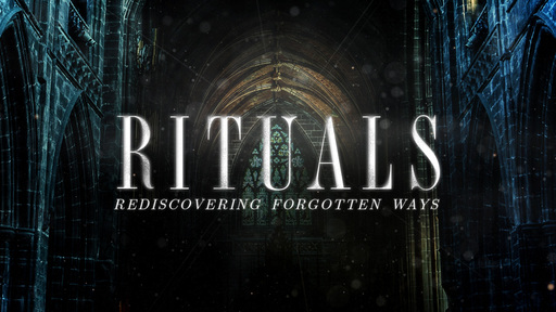 Rituals: Rediscovering Forgotten Ways