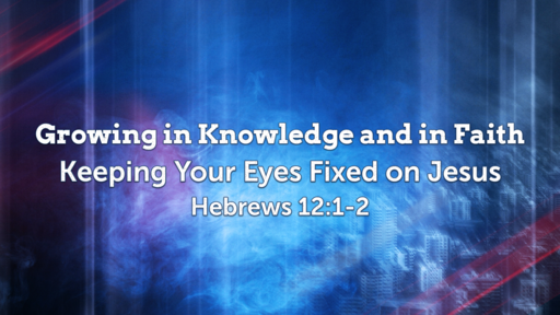 April 19 - Growing in Knowledge and in Faith/Hebrews 12:1-2