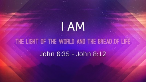 I AM (Light of the World and Bread of Life)
