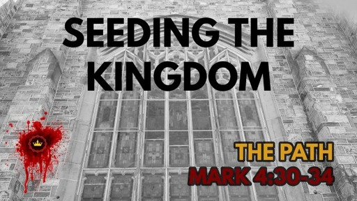 Seeding The Kingdom: Mark 4:30-34