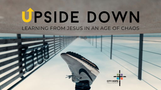 Upside Down: Learning from Jesus in an Age of Chaos