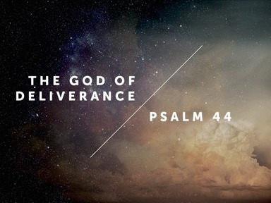 Psalm 44 - The God of Deliverance