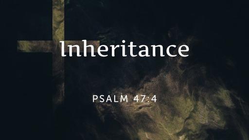 Sunday April 19th 2020 Psalm 47:4 Inheritance