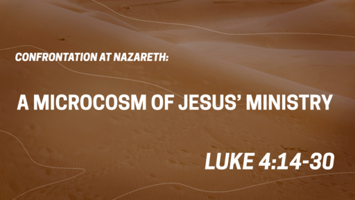 Confrontation at Nazareth: A Microcosm of Jesus' Ministry