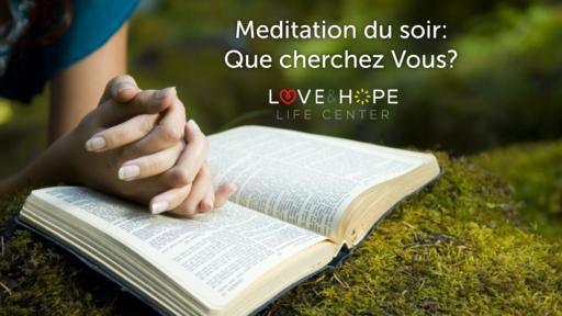 Meditation: Que cherchez Vous?