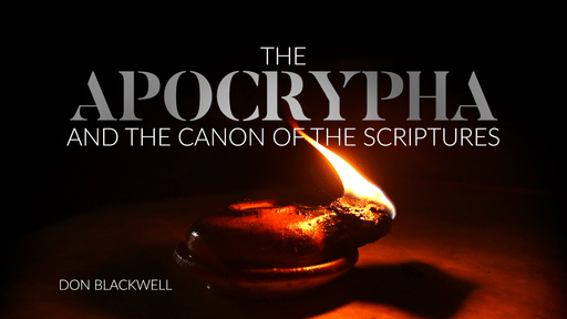 The Truth About the Apocrypha and the Canon of the Scriptures