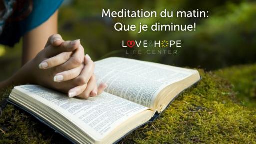Meditation: Que je diminue!