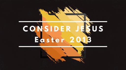 Consider Jesus: His Suffering + Death