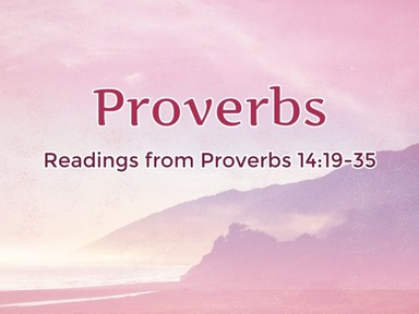 Readings from Proverbs 14:19-35
