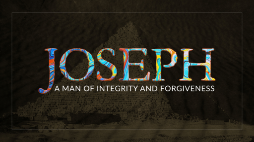 Joseph a Man of Integrity & Forgiveness