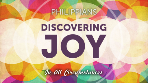 Philippians: Discovering Joy In All Circumstances