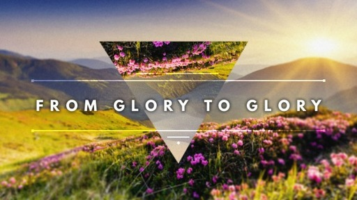 Changing into His Glory
