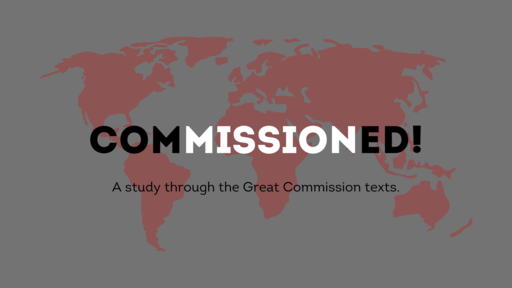Commissioned! A Study Through the Great Commission Texts
