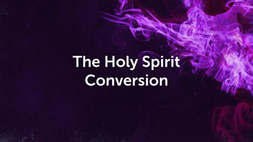 The Holy Spirit - Conversion John 20:22