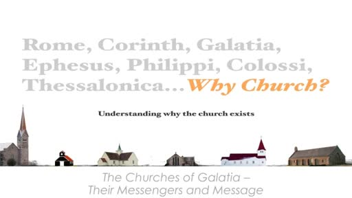 Why Church - Galatians: It's Message and Messengers - Galatians 1:1-5