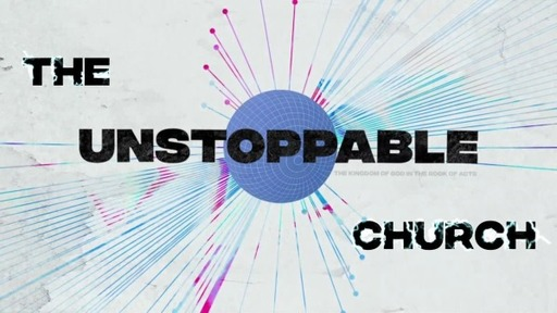 The Unstoppable Church - Week 1