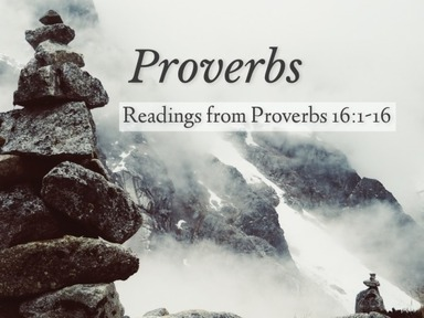 Reading from Proverbs 16:1-16