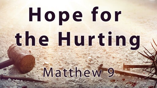 Hope for the Hurting - Matthew 9:  3-8-20 Sun AM